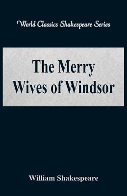 The Merry Wives of Windsor (World Classics Shakespeare Series) - Shakespeare, William