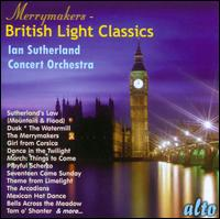 The Merrymakers: British Light Classics - Iain Sutherland & His Orchestra; Iain Sutherland (conductor)