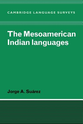 The Mesoamerican Indian Languages - Suarez, Jorge A
