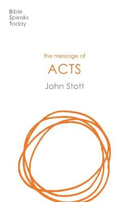 The Message of Acts: With Study Guide: To the Ends of the Earth - Stott, John R. W.