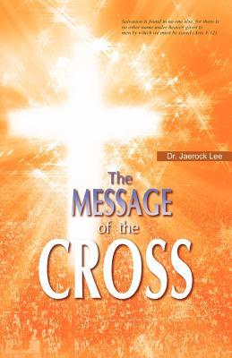 The Message of the Cross - Lee, Jaerock, Dr.