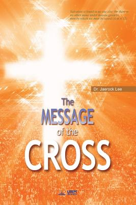 The Message of the Cross - Lee, Jaerock, Dr.