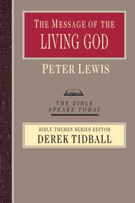 The Message of the Living God: His Glory, His People, His World - Lewis, Peter