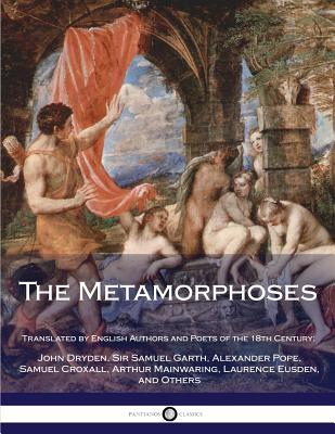 The Metamorphoses - Ovid, and Pope, Alexander (Translated by), and Dryden, John (Translated by)