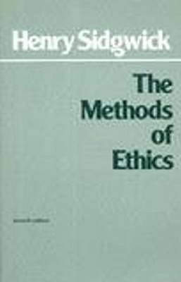 The Methods of Ethics - Sidgwick, and Sidgwick, Henry, and Rawls, John, Professor (Foreword by)