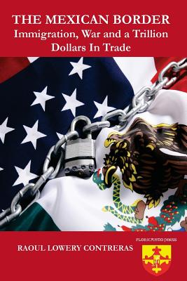 The Mexican Border: Immigration, War and a Trillion Dollars in Trade. - Contreras, Raoul Lowery, and Namazie, Leyla (Editor), and Cabello-Argandona, Roberto (Editor)