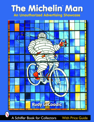 The Michelin Man: An Unauthorized Advertising Showcase - LeCoadic, Rudy