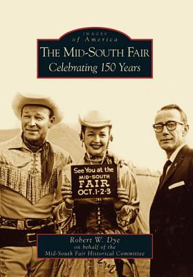 The Mid-South Fair: Celebrating 150 Years - Dye, Robert W