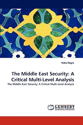 The Middle East Security: A Critical Multi-Level Analysis - Negm, Heba