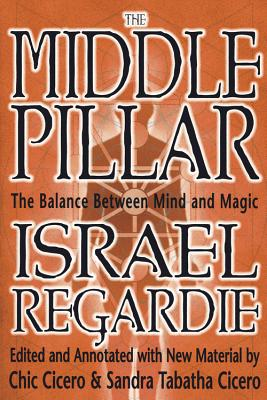 The Middle Pillar: The Balance Between Mind and Magic: Formerly the Middle Pillar - Regardie, Israel, and Cicero, Chic, and Cicero, Sandra Tabatha