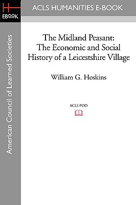The Midland Peasant: The Economic and Social History of a Leicestshire Village - Hoskins, William G