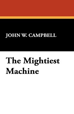 The Mightiest Machine - Campbell, John W, Jr.