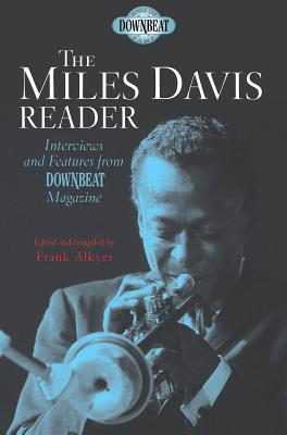 The Miles Davis Reader: Interviews and Features from Downbeat Magazine - Alkyer, Frank (Editor)