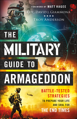 The Military Guide to Armageddon: Battle-Tested Strategies to Prepare Your Life and Soul for the End Times - Giammona, Col David, and Anderson, Troy, and Hagee, Matt (Foreword by)