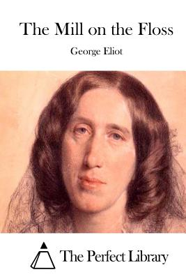 The Mill on the Floss - Eliot, George, and The Perfect Library (Editor)
