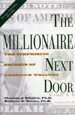 The Millionaire Next Door: The Surprising Secrets of America's Wealthy - Stanley, Thomas J, Dr., PH.D.