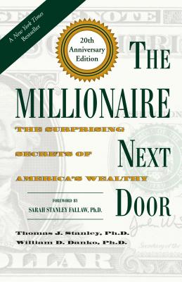The Millionaire Next Door: The Surprising Secrets of America's Wealthy - Stanley, Thomas J, Dr., PH.D.