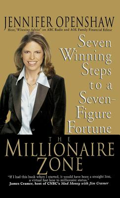 The Millionaire Zone: Seven Winning Steps to a Seven-Figure Fortune - Openshaw, Jennifer