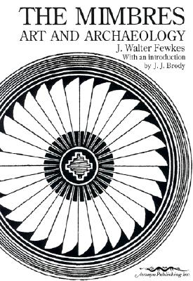 The Mimbres: Art and Archaeology - Fewkwes, Jesse Walter, and Brody, J J (Introduction by), and Fewkes, Jesse Walter
