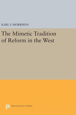 The Mimetic Tradition of Reform in the West - Morrison, Karl F.