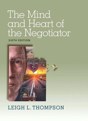 The Mind and Heart of the Negotiator - Thompson, Leigh