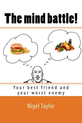 The Mind Battle!: (Your Best Friend and Your Worst Enemy) - Taylor, Nigel, Dr.