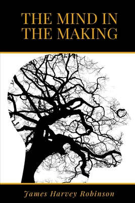 The Mind in the Making - Robinson, James Harvey