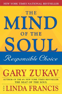 The Mind of the Soul: Responsible Choice - Zukav, Gary