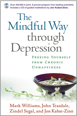 The Mindful Way Through Depression: Freeing Yourself from Chronic Unhappiness - Williams, J Mark G, Dphil, and Kabat-Zinn, Jon, PhD, and Teasdale, John