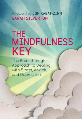 The Mindfulness Key: The Breakthrough Approach to Dealing with Stress, Anxiety and Depression - Silverton, Sarah, Med