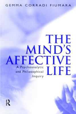 The Mind's Affective Life: A Psychoanalytic and Philosophical Inquiry - Corradi Fiumara, Gemma