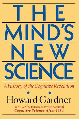 The Mind's New Science: A History of the Cognitive Revolution - Gardner, Howard E