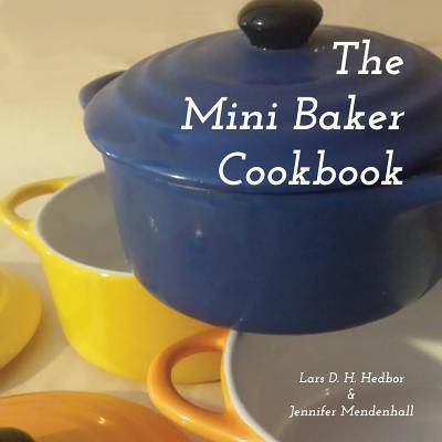 The Mini Baker Cookbook - Hedbor, Lars D H, and Mendenhall, Jennifer
