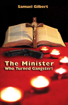 The Minister Who Turned Gangster! - Gilbert, MR Samuel