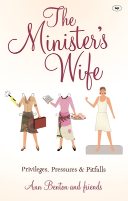 The Minister's Wife: Privileges, Pressures and Pitfalls - Benton, Ann