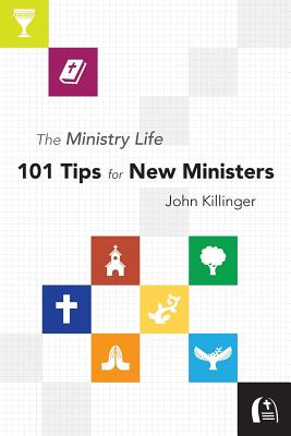 The Ministry Life: 101 Tips for New Ministers - Killinger, John