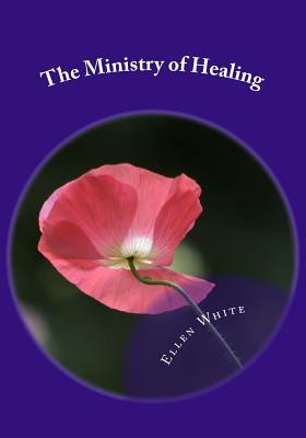 The Ministry of Healing - Greene, Gerald E (Editor), and White, Ellen G