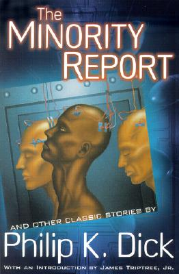 The Minority Report: And Other Classic Stories - Dick, Philip K, and Triptree, James (Introduction by)