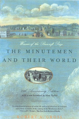 The Minutemen and Their World - Gross, Robert A (Epilogue by), and Taylor, Alan (Foreword by)