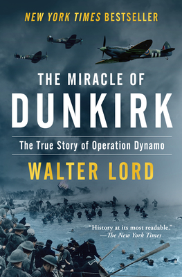 The Miracle of Dunkirk: The True Story of Operation Dynamo - Lord, Walter