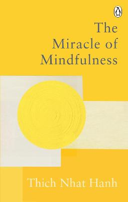 The Miracle Of Mindfulness: The Classic Guide to Meditation by the World's Most Revered Master - Hanh, Thich Nhat