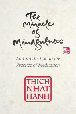 The Miracle of Mindfulness - Hanh, Thich Nhat, and Ho, Mobi (Translated by)