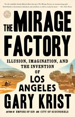 The Mirage Factory: Illusion, Imagination, and the Invention of Los Angeles - Krist, Gary