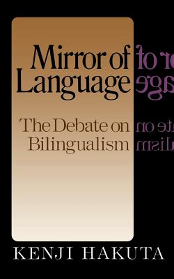 The Mirror of Language: The Debate on Bilingualism - Hakuta, Kenji