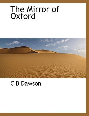 The Mirror of Oxford - Dawson, C B