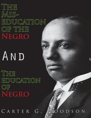The MIS-Education of the Negro and the Education of the Negro - Woodson, Carter G
