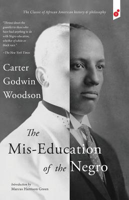 The Mis-Education of the Negro - Woodson, Carter Godwin, and Green, Marcus Harrison (Introduction by)