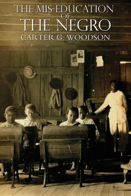 The Miseducation of the Negro - Woodson, Carter Godwin