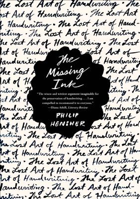The Missing Ink: The Lost Art of Handwriting - Hensher, Philip