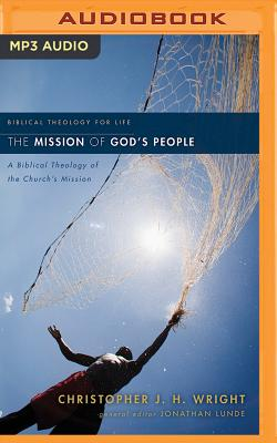 The Mission of God's People: A Biblical Theology of the Church's Mission - Wright, Christopher J H (Read by), and Lunde, Jonathan